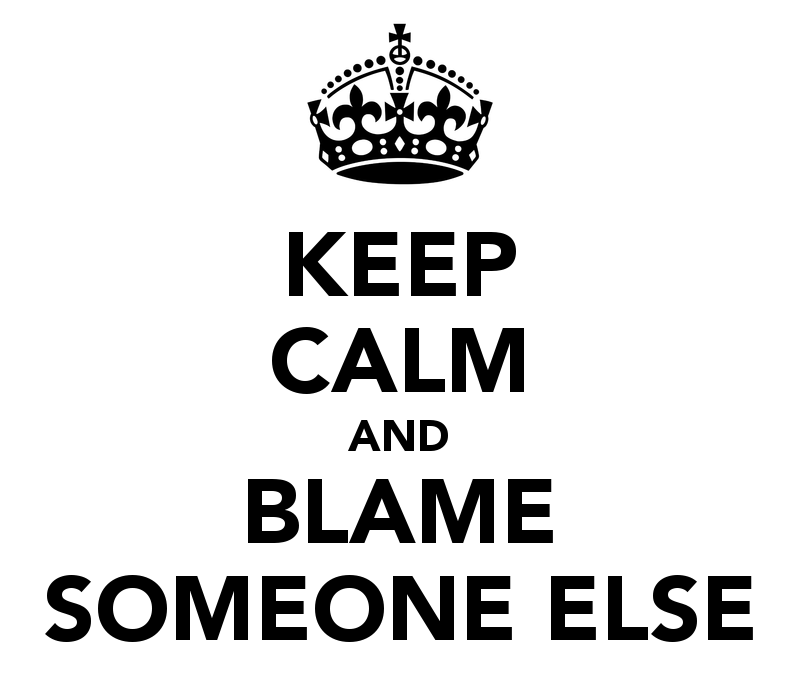 keep-calm-and-blame-someone-else-1.png