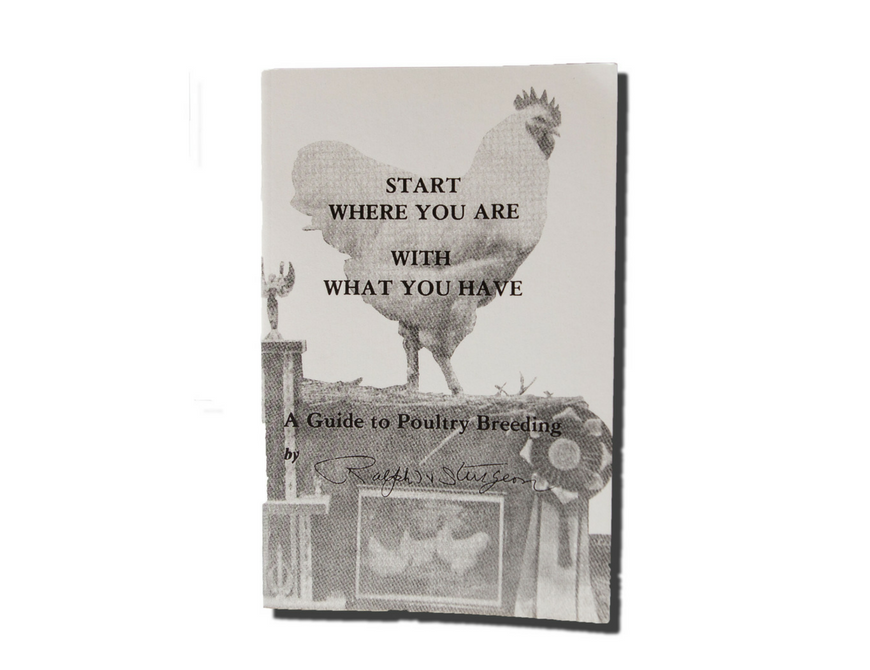 Start Where You Are With What You Have - A Guide to Poultry Breeding -  Ralph Sturgeon — American Bantam Association