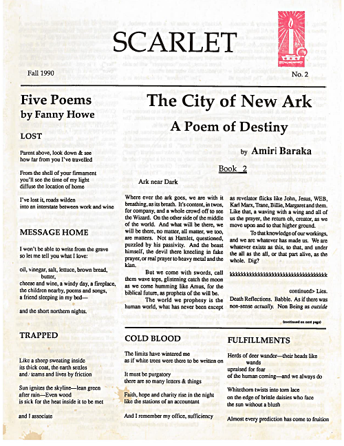 Scarlet - No. 2, published Fall 1990Table of ContentsThe most difficult-to-find issue of Scarlet, it opens with poems by Fanny Howe and prose by Amiri Baraka. The below excerpt from this issue's