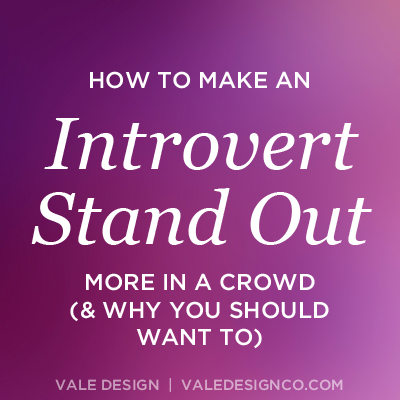How to make an introvert stand out more in a crowd - Vale Design