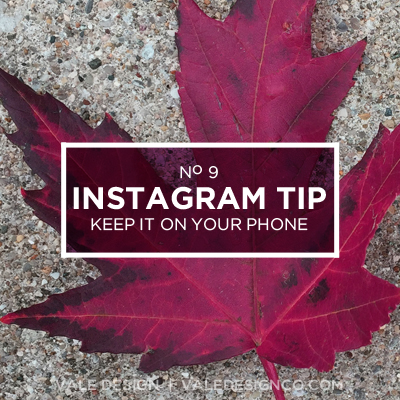 Quick Tips: Instagram: Keep it on your phone - Vale Design