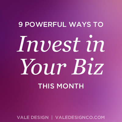 9 powerful ways to invest in your business this month - Vale Design