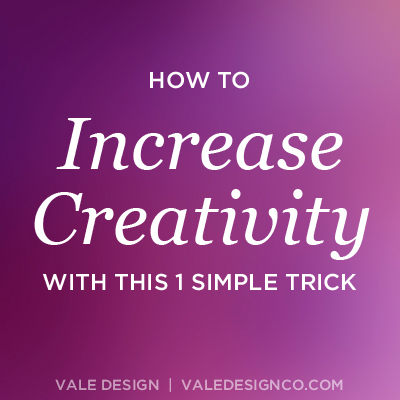 How to increase your creativity with this 1 simple trick - Vale Design