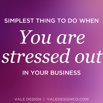 The simplest thing to do when you are stressed out in business
