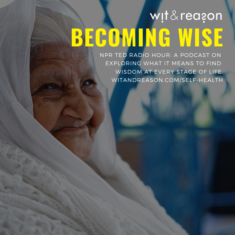 Becoming Wise  NPR TED Radio Hour  [AUDIO] We usually get wiser with age, but that doesn't mean we have to grow up to wise up. Explore what it means to find wisdom at every stage of life.