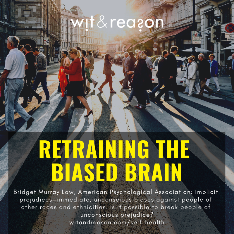 Retraining the Biased Brain  Bridget Murray Law, American Psychological Association  Prejudice researcher Patricia Devine, Ph.D., noted that 80 to 90% of white people hold implicit prejudices—immediate, unconscious biases against people of other races and ethnicities. Is it possible to break people of unconscious prejudice?