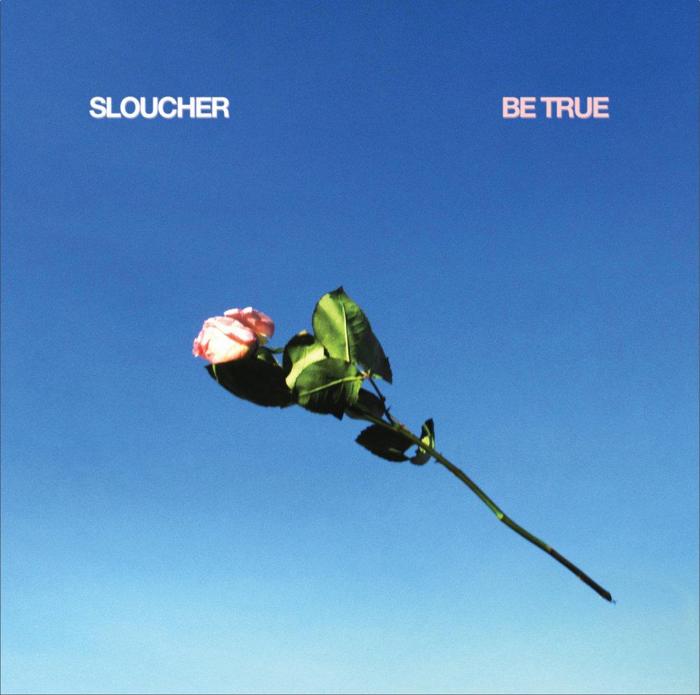 Sloucher - Be True