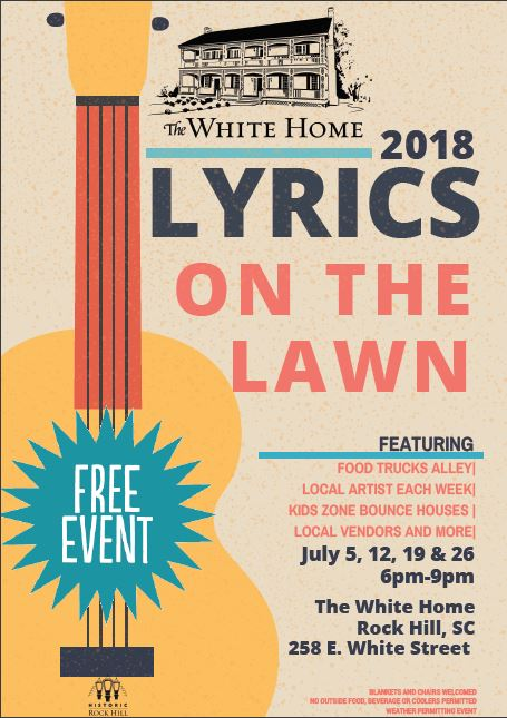 Lyrics on the Lawn - Join us for a great outdoor music event on the lawn of the historic White Home. The music is free so bring your picnic blankets and lawn chairs! Food trucks & other vendors will be on site and self-guided tours of the White Home will be offered for $5!