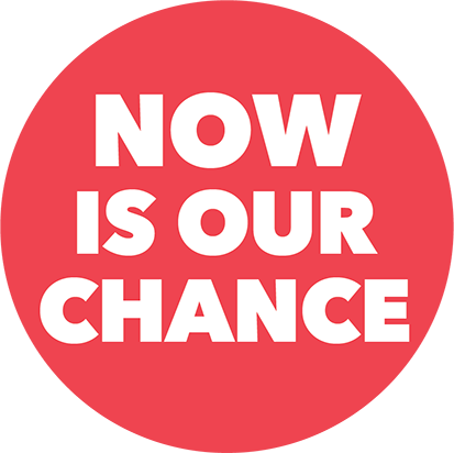 now_is_our_chance_button.png