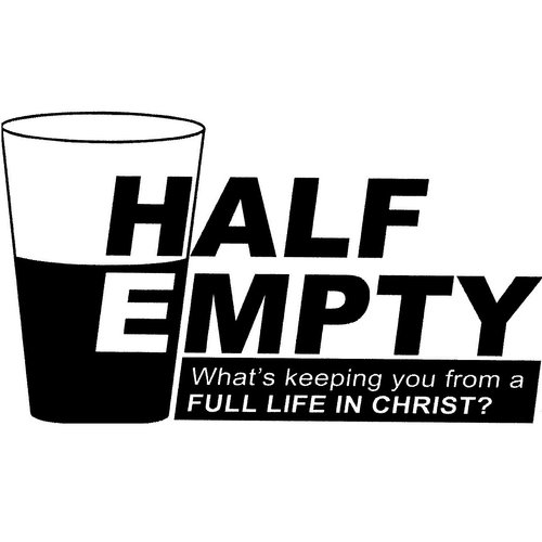 Half Empty: What's Keeping You from a Full Life in Christ? — Sermons