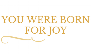 You were born for joy
