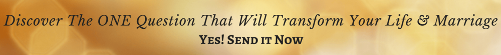 Discover the One Question That Will Transform Your Life & Marriage
