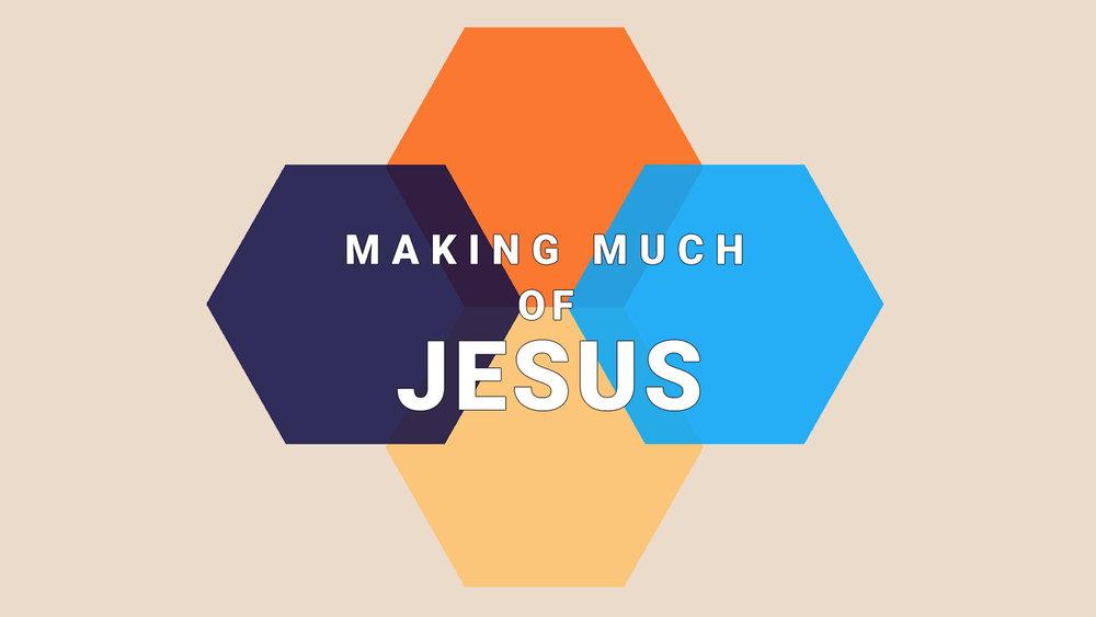 Making Much of Jesus Sermon Seriew (2).jpg
