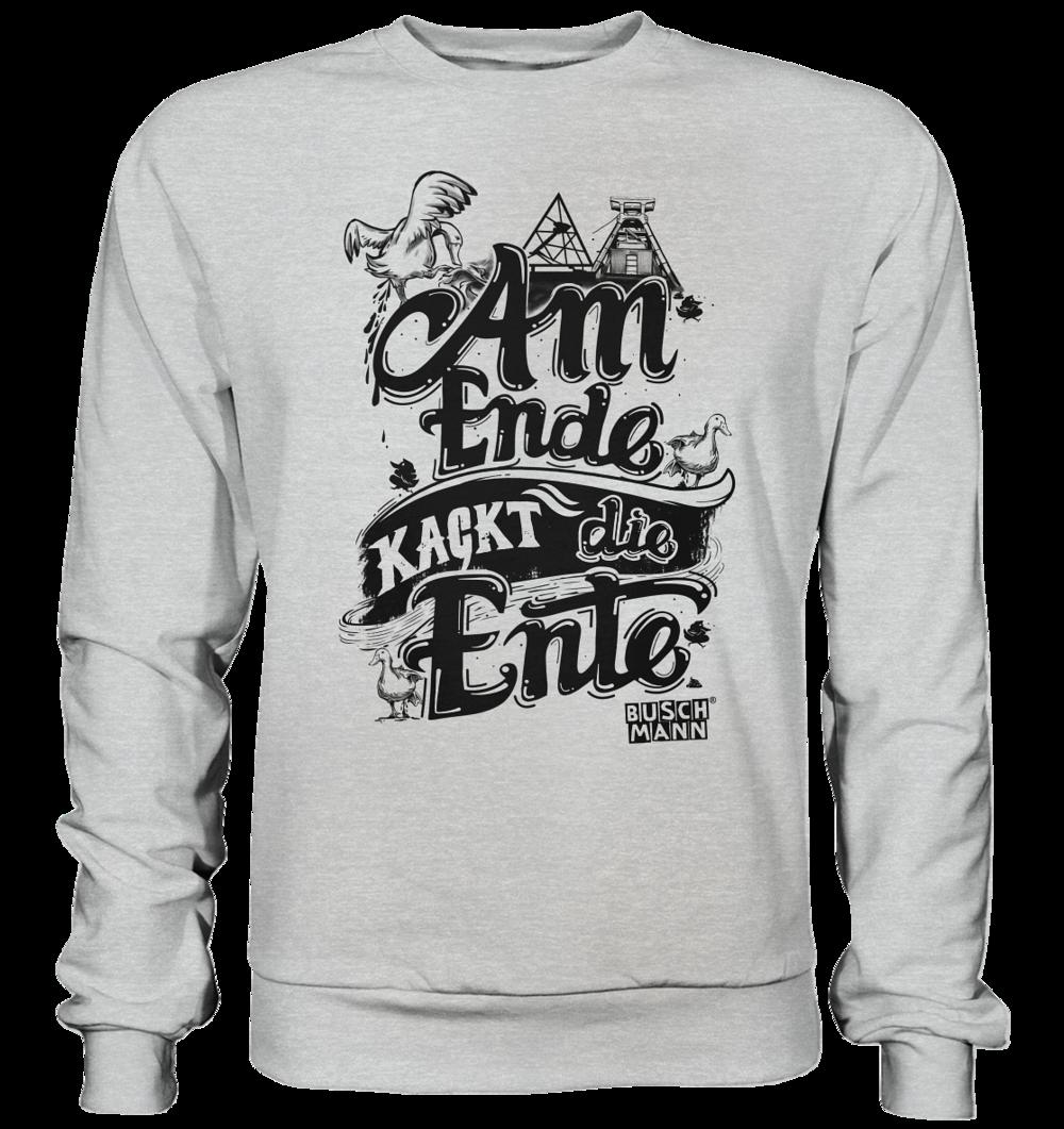 Am Ende kackt die Ente dark Premium Sweatshirt   €39.95  Inkl. MwSt. zzgl.  Versandkosten  Lieferung: 2-7 Tage