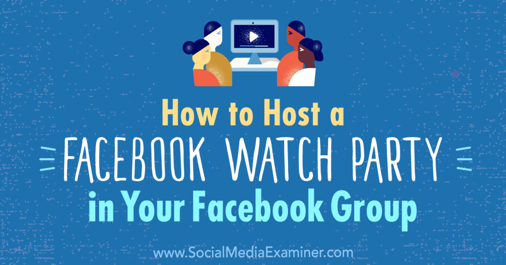 Social Media Examiner - In this article Lucy demonstrates how you host a facebook watch party in your group.