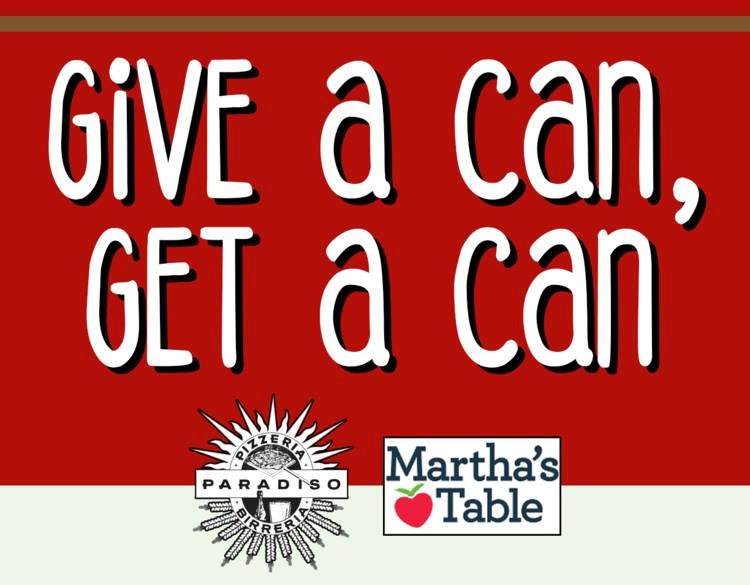 Pizzeria Paradiso - 4800 Rhode Island AvenueHyattsville, MarylandDec. 13, 11:30 a.m.-10 p.m.Bring in a can of food for Martha's Table and you'll get a can of beer (consumed on premises) for free! This is a great annual fundraiser Pizzeria Paradiso has put on for several years at their other locations. Please join in for the first one in Hyattsville!
