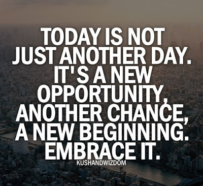 Today-is-not-just-another-day.-Its-a-new-opportunity-another-chance-a-new-beginning.-Embrace-it