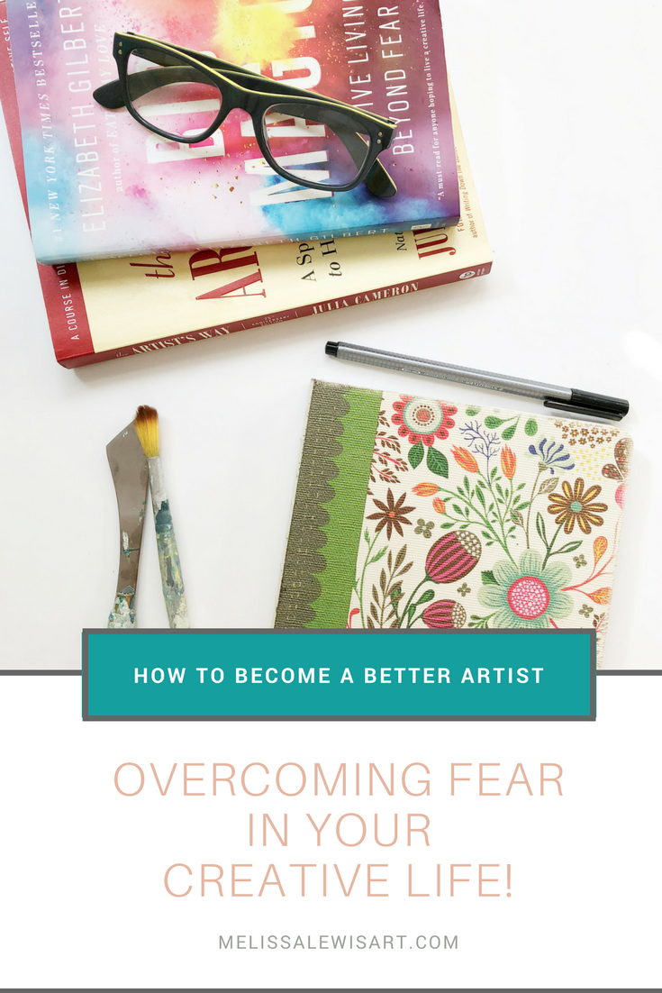 How to Become a Better Artist: Overcoming Fear in Your Creative Life ||  www.melissalewisart.com