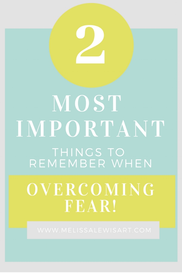 Two Most Important Things To Remember When Overcoming Fear. How to battle fear creeping in your life and business. By Melissa Lewis.
