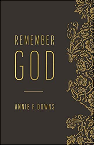 Remember God by Annie Downs