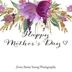 Happy Mother's Day by Bessie Young Photography