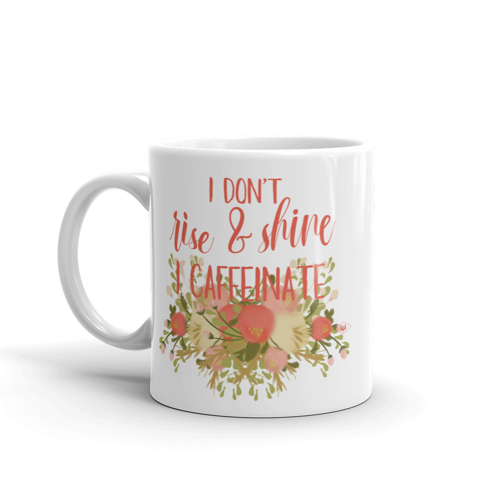 I don't rise and shine I rise and caffeinate coffee mug by Bessie Young Photography the BYP Shop.jpg