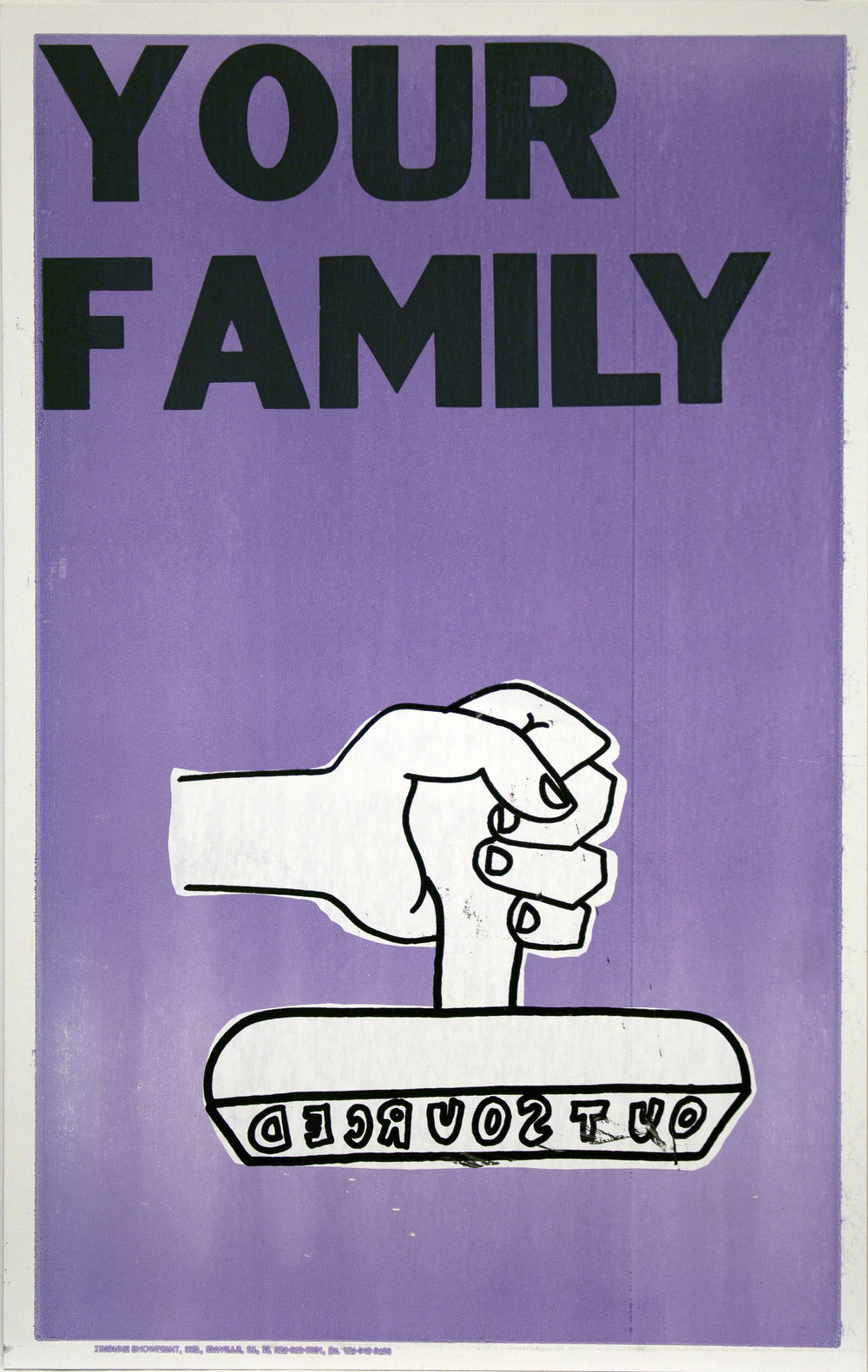 Christopher Michlig and Jan Tumlir,  It's Official 1: Outsourced (Your Family) , 2017. Silkscreen and letterpress on poster board, 14 x 22 inches