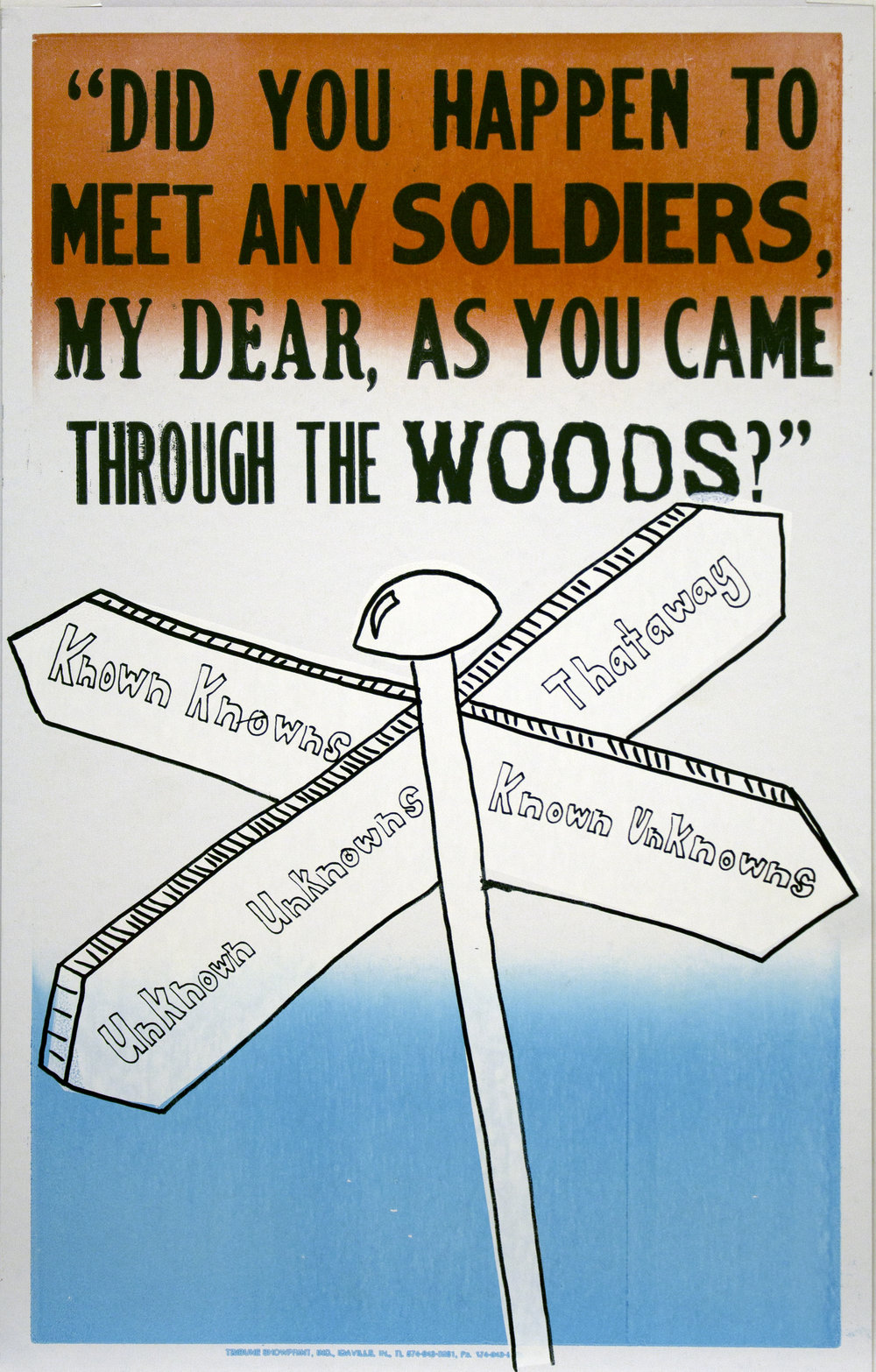 "Christopher Michlig and Jan Tumlir,  Rumsfeld's Address (""DID YOU HAPPEN TO MEET ANY SOLDIERS, MY DEAR, AS YOU CAME THROUGH THE WOODS?"") , 2017. Silkscreen and letterpress on poster board, 14 x 22 inches"