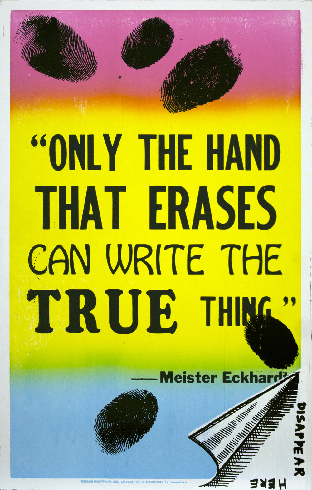 "Christopher Michlig and Jan Tumlir,  The Silent Piece (""ONLY THE HAND THAT ERASES CAN WRITE THE TRUE THING""- Meister Eckhardt) , 2017. Silkscreen and letterpress on poster board, 14 x 22 inches"