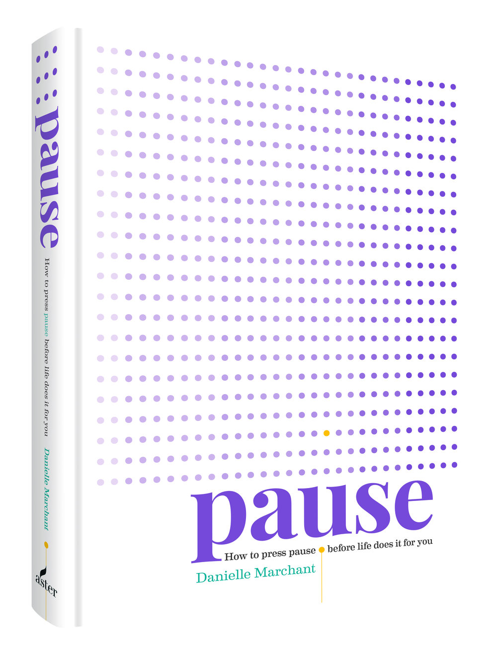 PAUSE: How to press pause before life does it for you - By Danielle Marchant