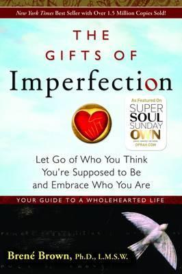 The Gifts of Imperfection: Let Go of Who You Think You're Supposed to Be and Embrace Who You Are - By Brené Brown
