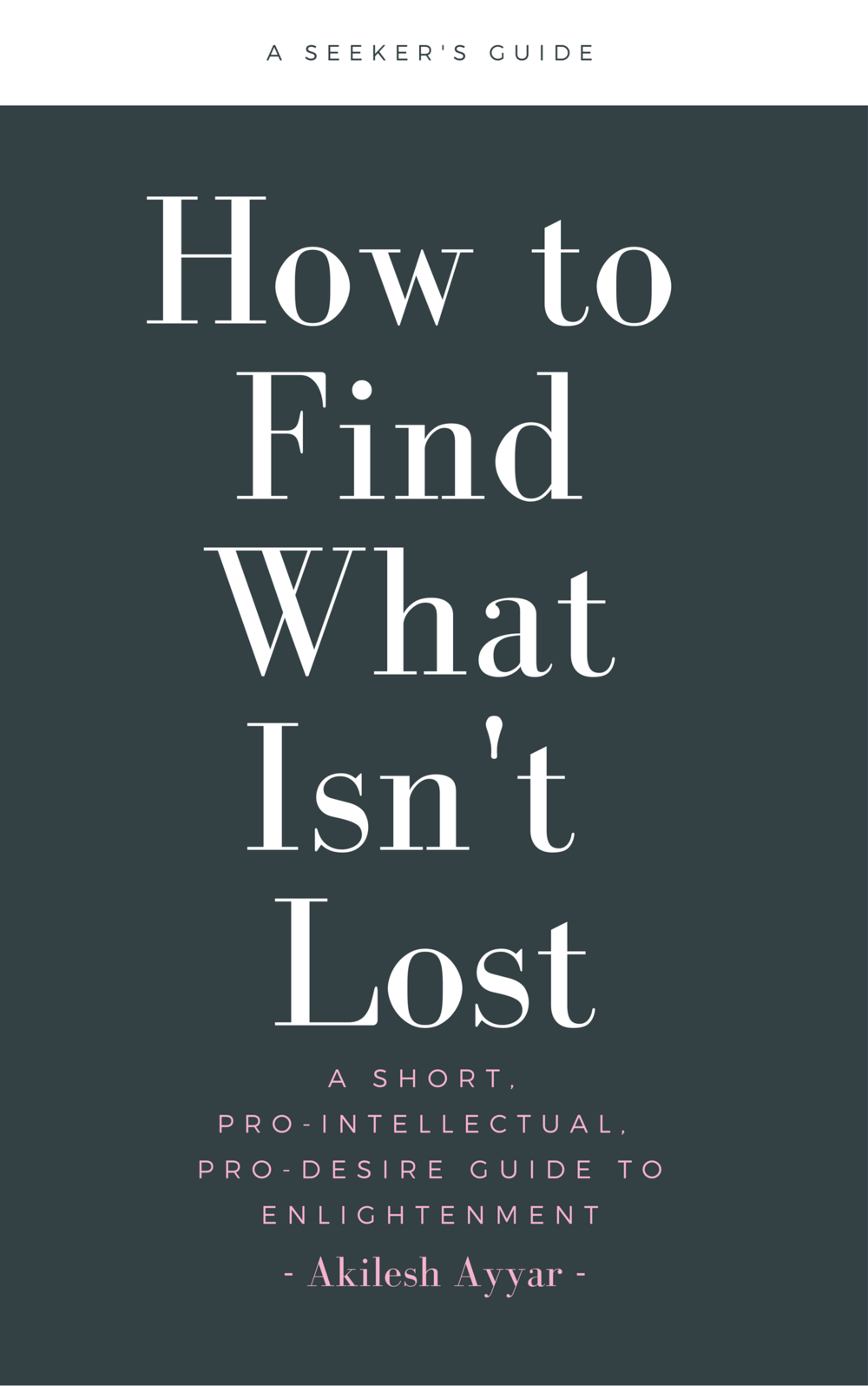 My book, How to Find What Isn't Lost, presents my entire system for spiritual seekers in an organized, simple, and comprehensive format. -