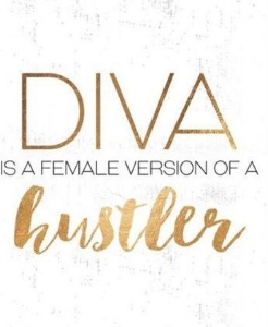diva is a female version of a hustler.jpg