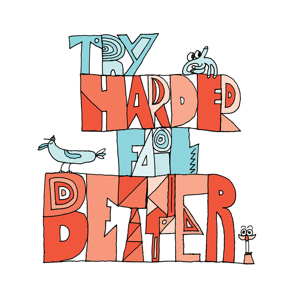 try harder fail better_like a screen print yay.jpg