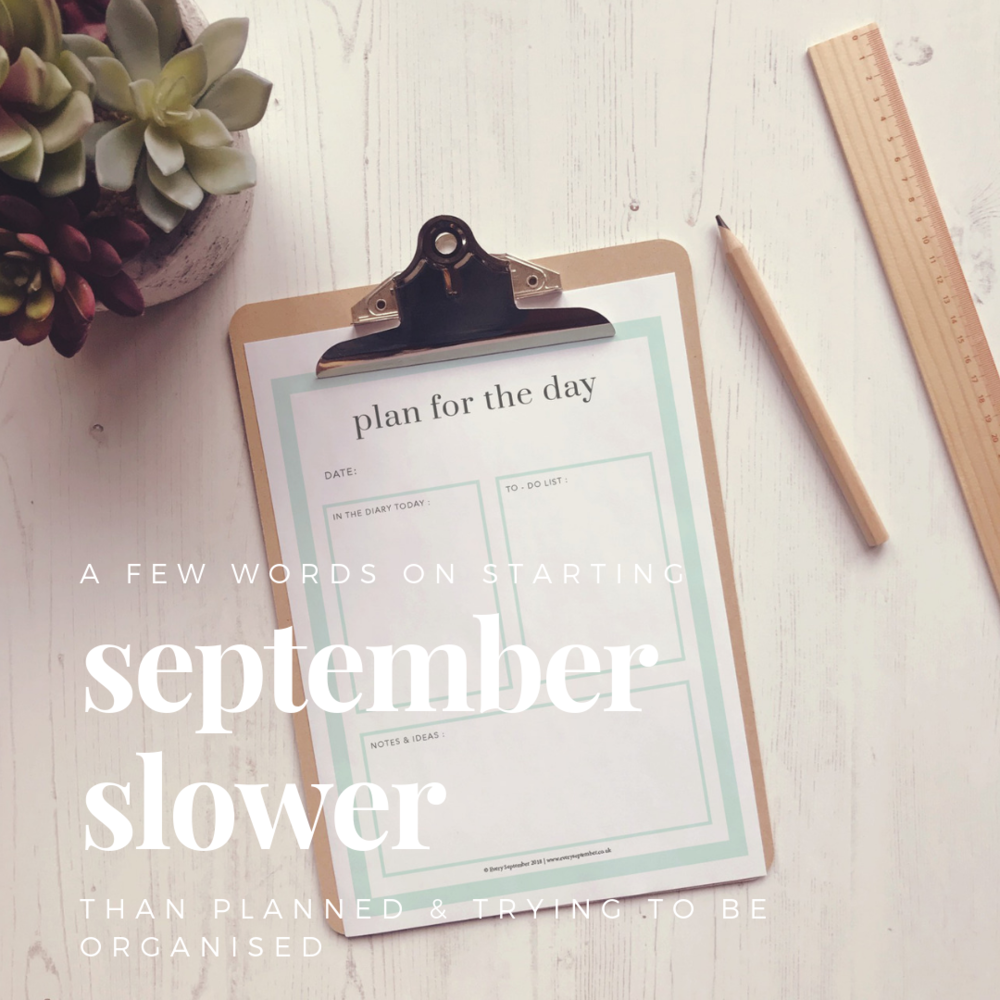 starting september slower and trying to be organised