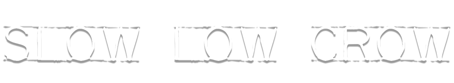 Slow Low Crow