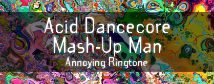 Acid Dancecore Mash-Up Man – Annoying Ringtone 200 BPM – 3/5/9/13/15