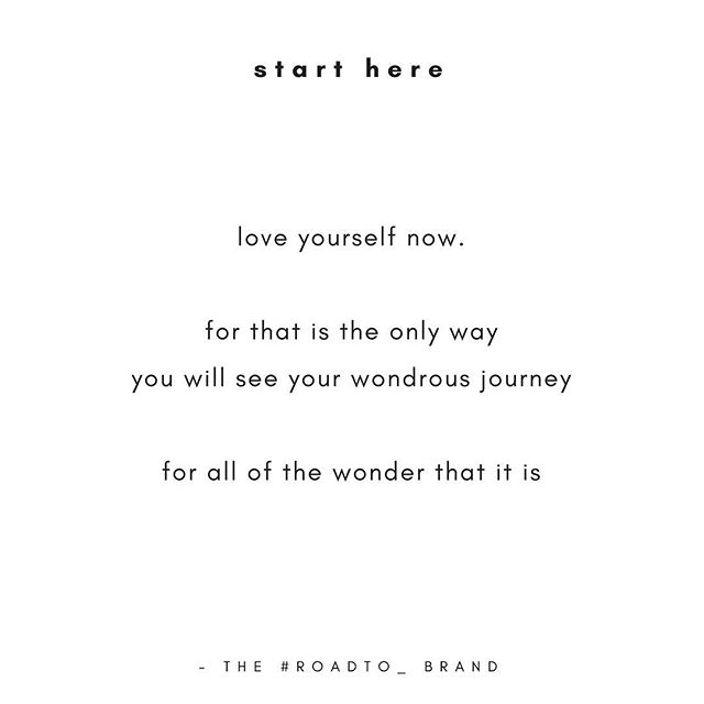 "✨ start here. start now. not ""after i..."" ""only if i ..."" or ""when i..."" love yourself now. ✨"