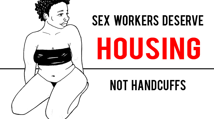 Sex Workers Deserve Housing, Not Handcuffs.  Graphic for DECRIMNOW in support of decriminalizing sex work and investing in housing and other resources for people in the sex trade. Pen, digital. 2018.