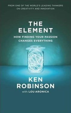 The Element - Ken Robinson - This book is about finding your passion and believing in your dreams.