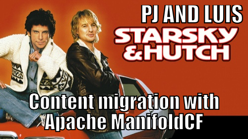 This meme was created after our presentation for a comment made by Nathan:  <<You guys are some kind of Starsky and Hutch for content migration!!! >>