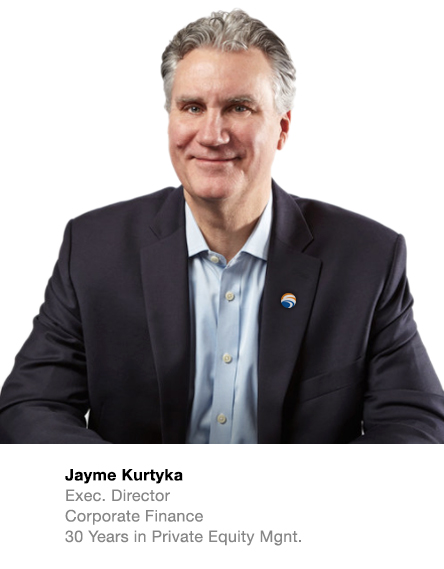 Jayme Kurtyka Exec. Director Corporate Finance  30 Years in Private Equity Mgnt.