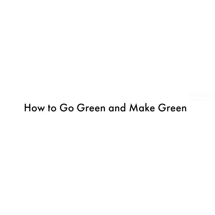 Go Green and Make Green.jpeg