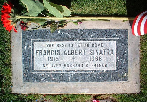 "Frank Sinatra's epitaph ""The Best is Yet to Come"" is the title of one of his best known songs."