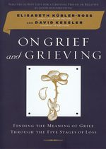 on_grief_and_grieving-david_kessler_elisabeth_kubler_Ross.jpg