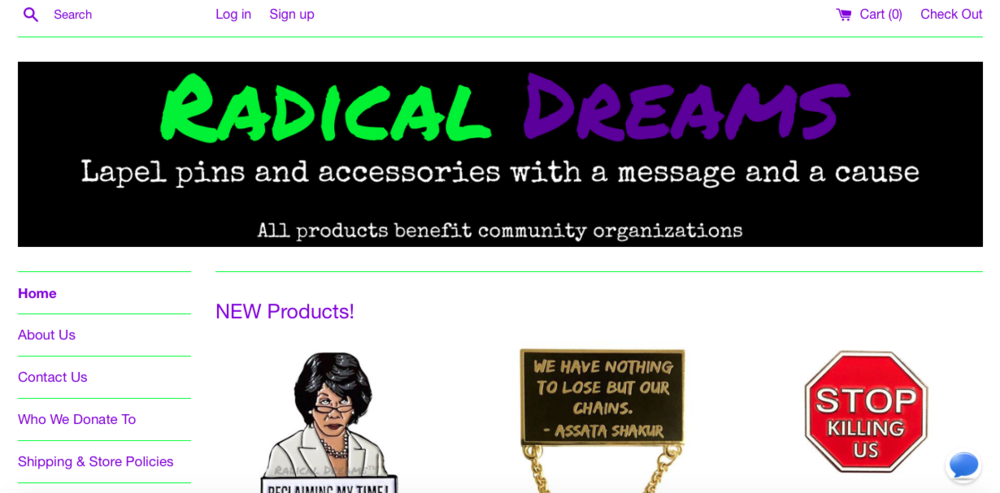 "Radical Dreams, Inc.    ""A social conscious accessory brand"" that sells pins, patches, and keychains"
