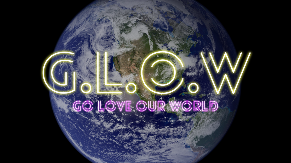 GLOW - Go Love Our World
