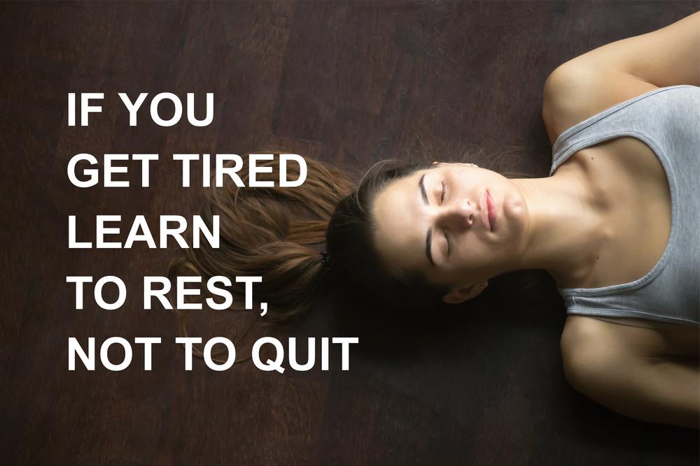 Jos alat väsymään, opettele lepäämään, älä luovuttamaan.