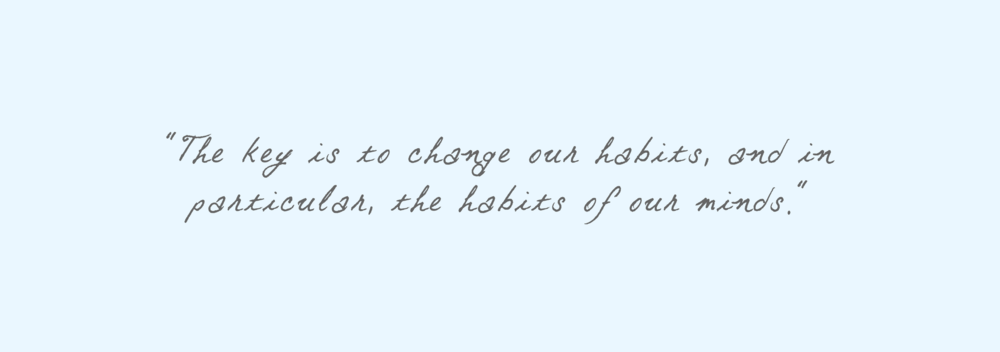 MElissa Garon The key is to change our habits, and in particular, the habits of our minds._.png