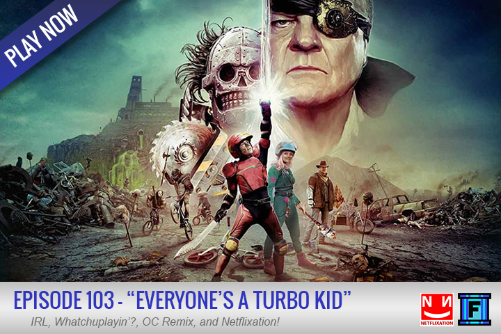 Summary - Netflixation is back! This week, it is TURBO KID!